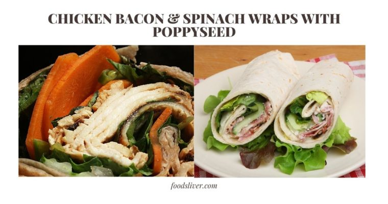 CHICKEN BACON & SPINACH WRAPS WITH POPPYSEED
